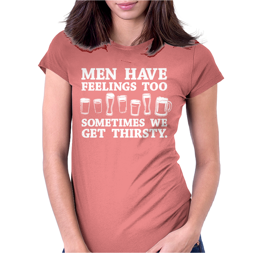 Men Have Feelings ... Thirsty Womens Fitted T-Shirt