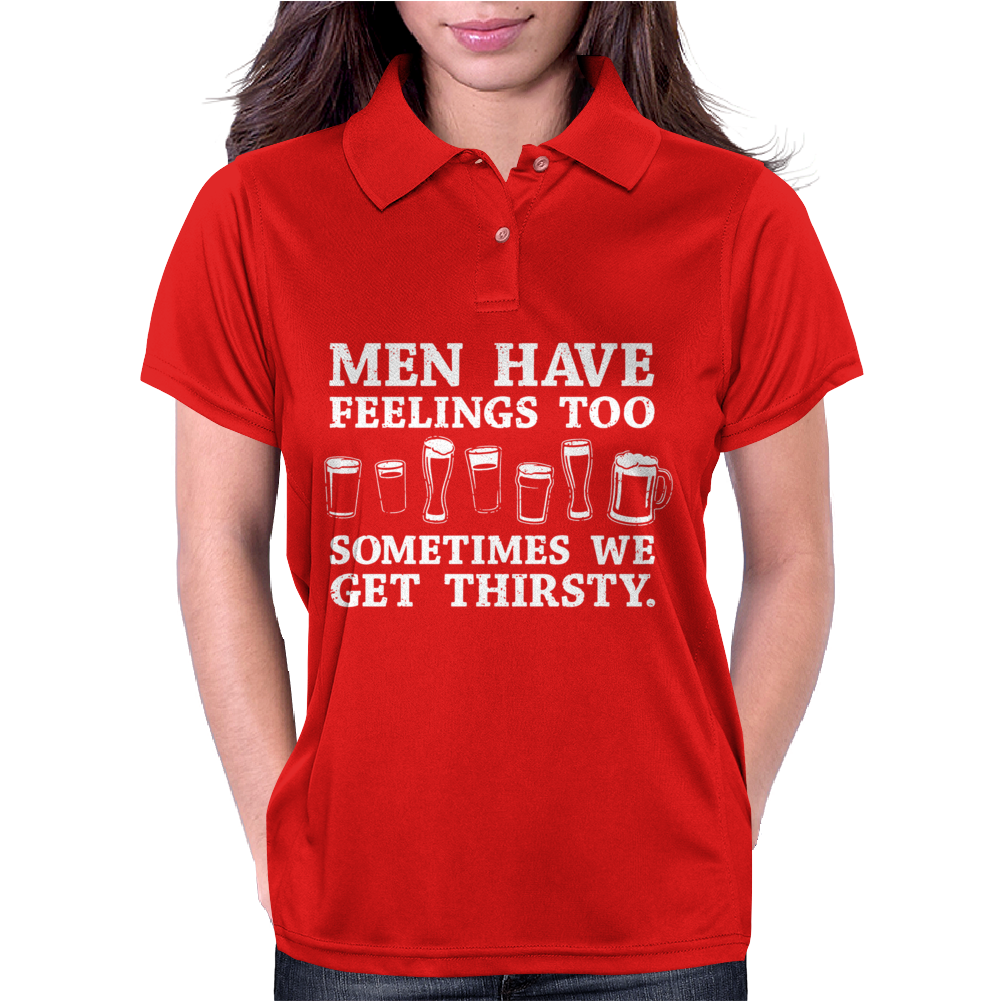 Men Have Feelings ... Thirsty Womens Polo