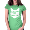 Meow or Never Cat Womens Fitted T-Shirt