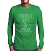 MERMAIDS DON'T DO HOMEWORK Mens Long Sleeve T-Shirt