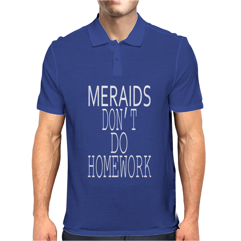 MERMAIDS DONT DO HOMEWORK Mens Polo