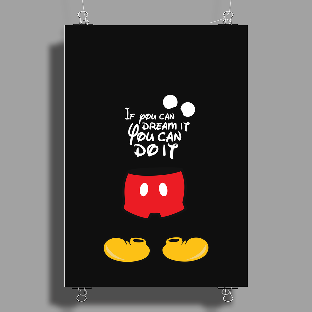 mickey mouse . if you can dream it you can do it Poster Print (Portrait)