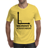 Mommy's Always Right Mens T-Shirt