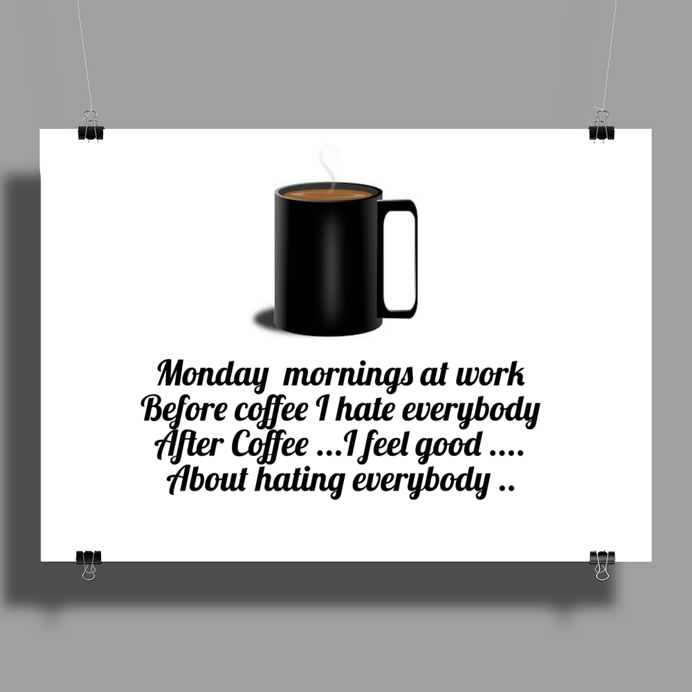 Monday morning at work Before coffee I hate everybody. After Coffee I feel good about hating everybo Poster Print (Landscape)