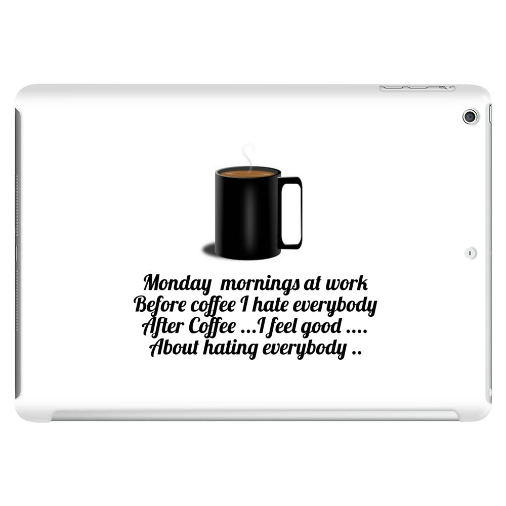 Monday morning at work Before coffee I hate everybody. After Coffee I feel good about hating everybo Tablet (horizontal)