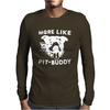 More Like Pit-Buddy Mens Long Sleeve T-Shirt