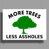 More trees, Less Assholes blk grn Poster Print (Landscape)