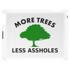 More trees, Less Assholes blk grn Tablet