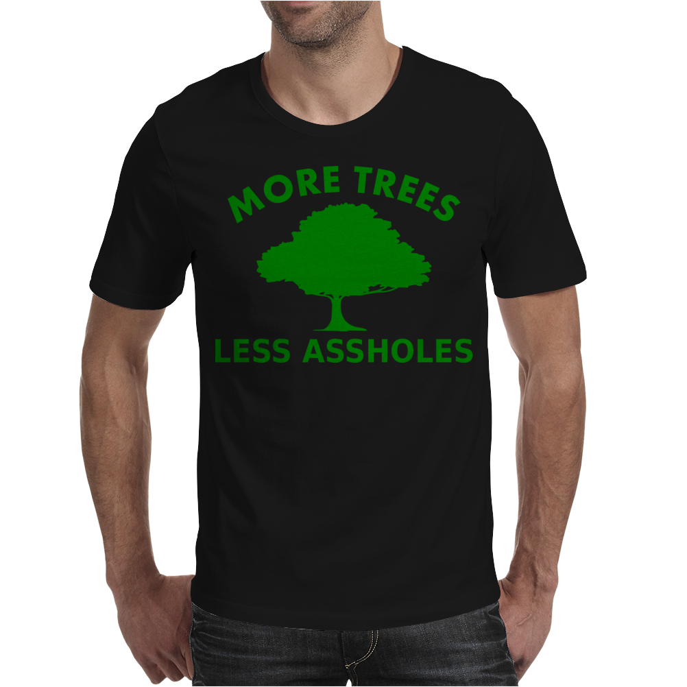 More trees, Less assholes grn Mens T-Shirt