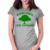 More trees, Less assholes grn Womens Fitted T-Shirt