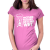 Mother Nature Gets Me Wet Womens Fitted T-Shirt