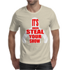 Mr. Steal your show Mens T-Shirt
