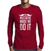 Mustache Made Me Do It Funny Mens Long Sleeve T-Shirt