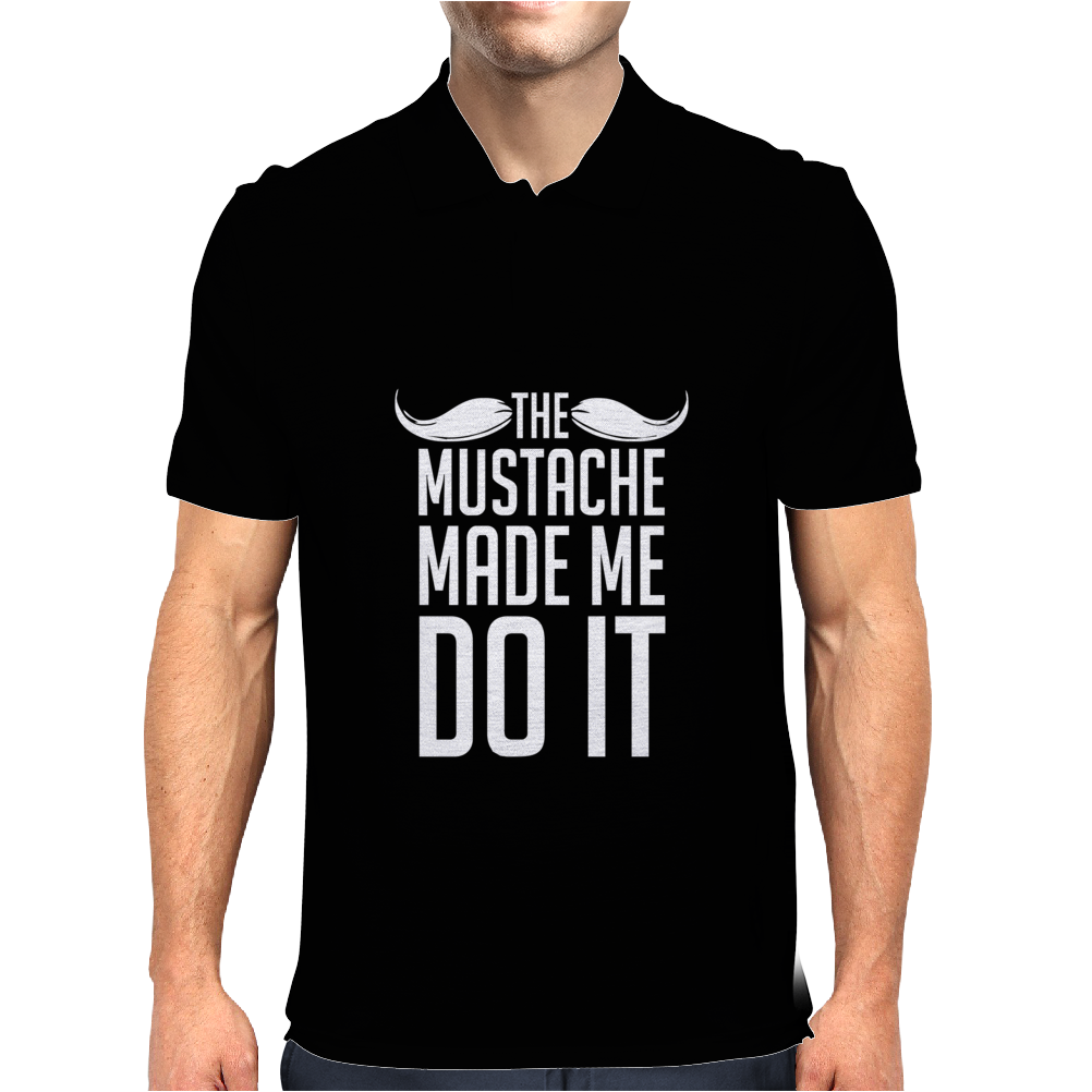 Mustache Made Me Do It Funny Mens Polo