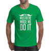 Mustache Made Me Do It Funny Mens T-Shirt
