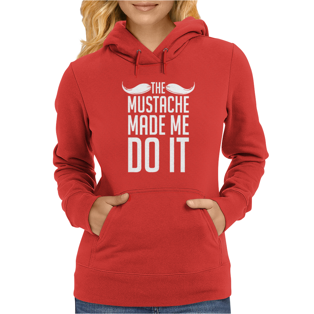 Mustache Made Me Do It Funny Womens Hoodie