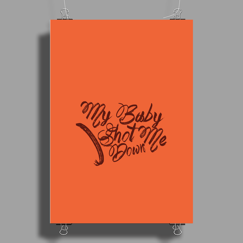 my baby shot me down bang bang Poster Print (Portrait)
