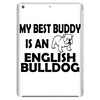 MY BEST BUDDY IS AN ENGLISH BULLDOG Tablet (vertical)