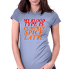 MY BLOOD TYPE IS PUMPKIN SPICE LATTE Womens Fitted T-Shirt