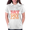 MY BLOOD TYPE IS PUMPKIN SPICE LATTE Womens Polo
