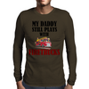MY DADDY STILL PLAYS WITH FIRETRUCKS Mens Long Sleeve T-Shirt