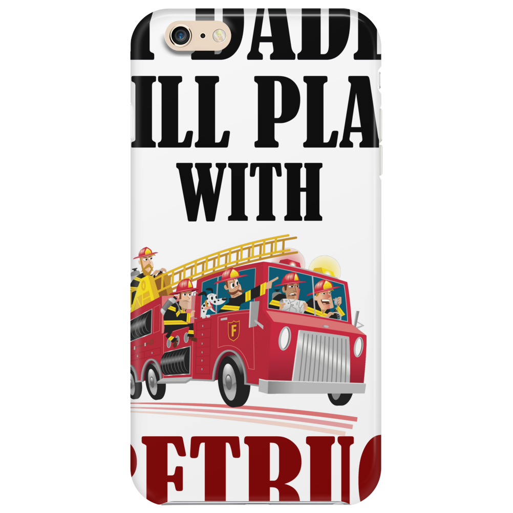 MY DADDY STILL PLAYS WITH FIRETRUCKS Phone Case