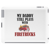 MY DADDY STILL PLAYS WITH FIRETRUCKS Tablet (horizontal)