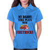 MY DADDY STILL PLAYS WITH FIRETRUCKS Womens Polo