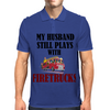 MY HUSBAND STILL PLAYS WITH FIRETRUCKS Mens Polo