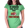 MY HUSBAND STILL PLAYS WITH FIRETRUCKS Womens Fitted T-Shirt