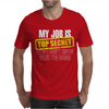 My Job Is Top Secret. Mens T-Shirt