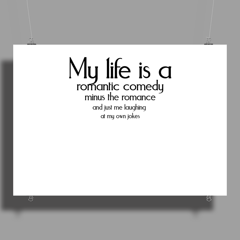 My life is a romantic comedy minus the romance and just me laughing at my own jokes Poster Print (Landscape)