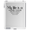 My life is a romantic comedy minus the romance and just me laughing at my own jokes Tablet