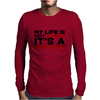 My life is not a Joke! It's a one liner Mens Long Sleeve T-Shirt