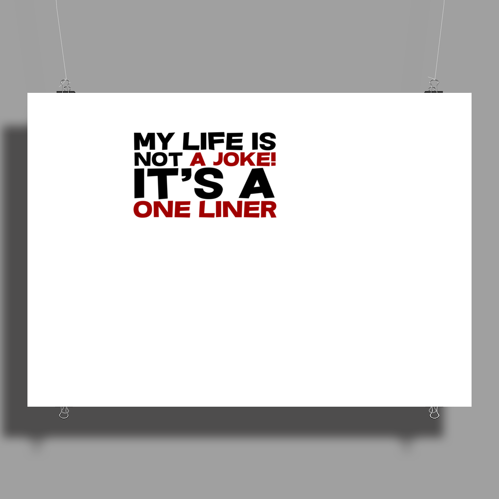 My life is not a Joke! It's a one liner Poster Print (Landscape)