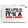 My life is not a Joke! It's a one liner Tablet