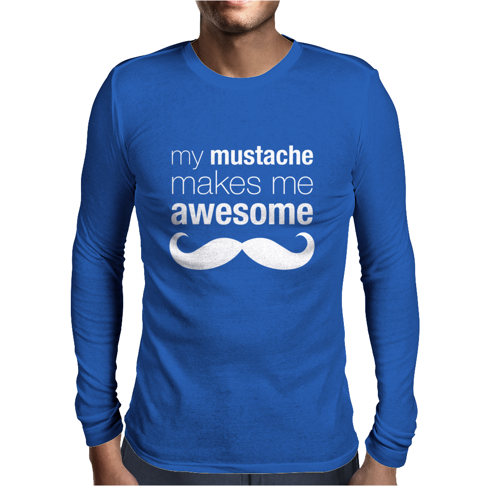 My Mustache Makes Me Awesome Mens Long Sleeve T-Shirt