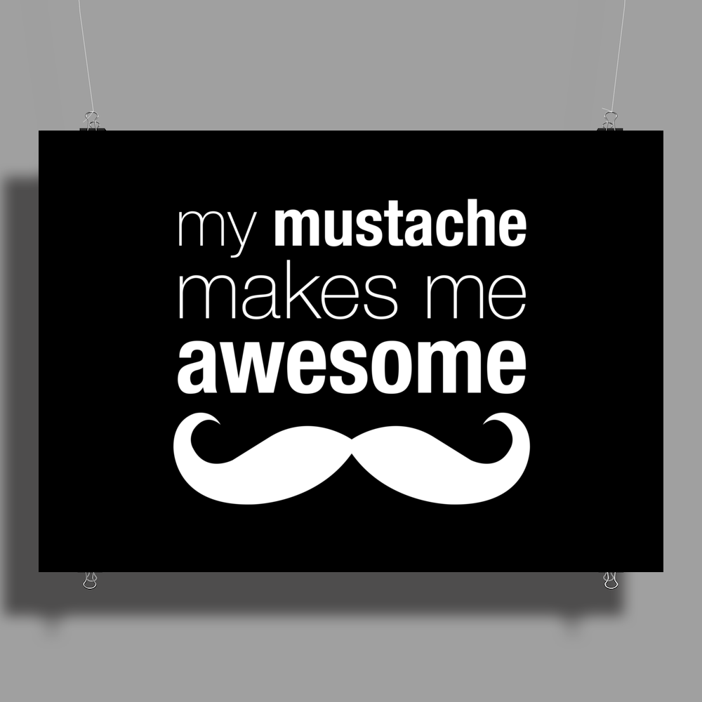 My Mustache Makes Me Awesome Poster Print (Landscape)