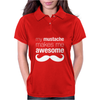 My Mustache Makes Me Awesome Womens Polo