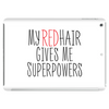 My Red Hair Gives Me Superpowers Tablet (horizontal)