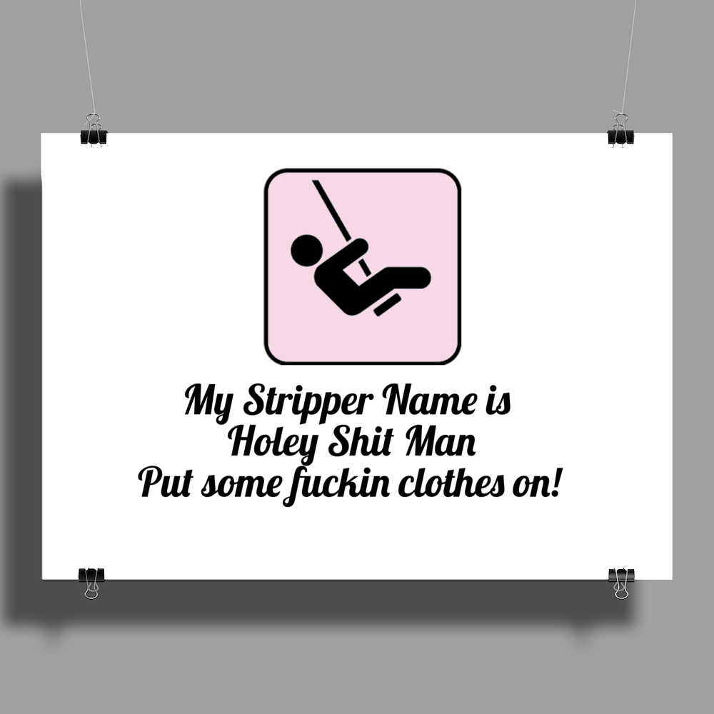 My Stripper Name is ,,, Holey Shit Man put some fuckin clothes on! Poster Print (Landscape)