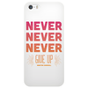 Never Give Up Phone Case