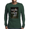 Never Grow Up Mens Long Sleeve T-Shirt