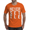 Never Settle Mens T-Shirt