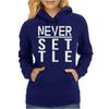 Never Settle Womens Hoodie
