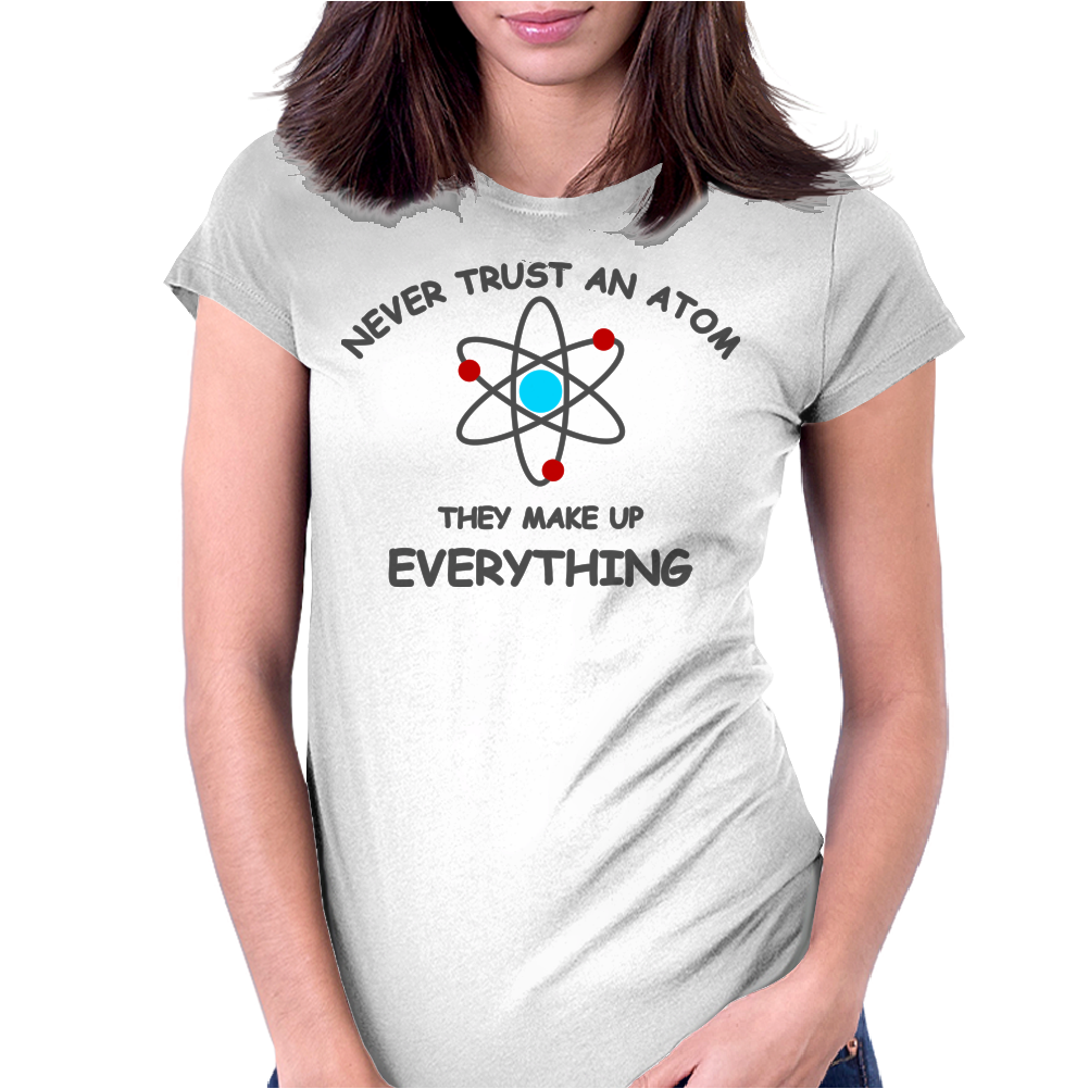 Never trust an atom brb Womens Fitted T-Shirt