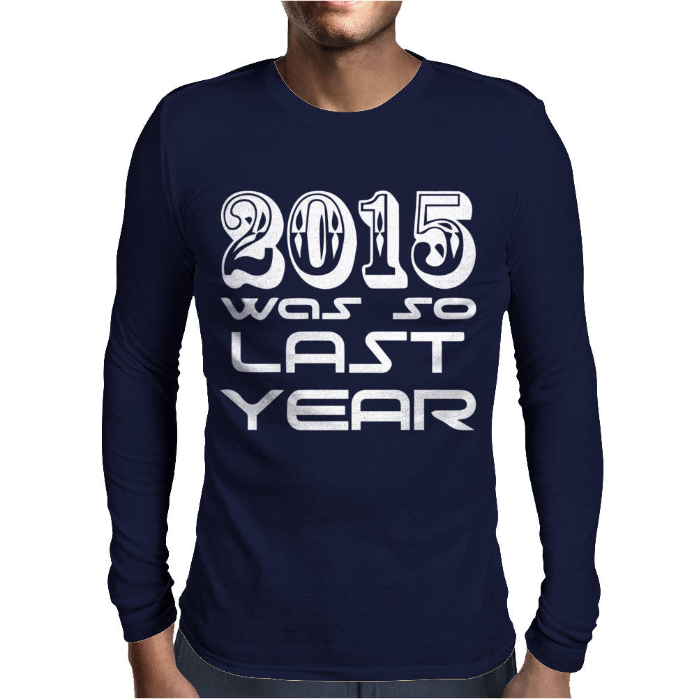 New Years Eve 2016 So Last year Mens Long Sleeve T-Shirt