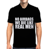 No Airbags We Die Like Real Men Mens Polo