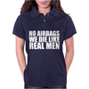 No Airbags We Die Like Real Men Womens Polo