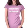 NO BOYFRIEND NO PROBLEM Womens Fitted T-Shirt